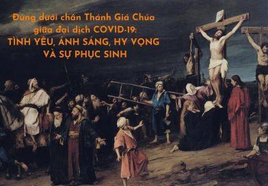 Đứng dưới chân Thánh Giá Chúa giữa đại dịch COVID-19: TÌNH YÊU, ÁNH SÁNG, HY VỌNG VÀ SỰ PHỤC SINH
